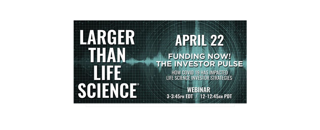 LARGER THAN LIFE SCIENCE   Funding Now! The Investor Pulse
