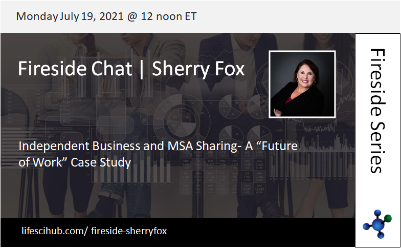 """LifeSciHub Fireside: July 19, 2021 - Independent Business and MSA Sharing- A """"Future of Work"""" Case Study"""