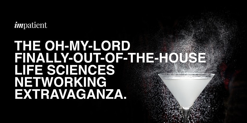 Impatient Health's- The Oh-My-Lord-Finally-Out-The-House Life Sciences Networking Extravaganza